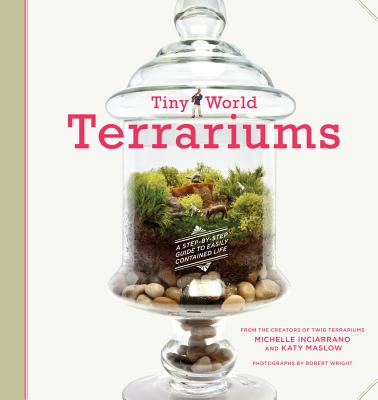 Image for Tiny World Terrariums: A Step-by-Step Guide