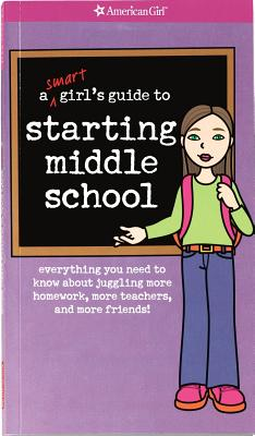 Image for A Smart Girl's Guide to Starting Middle School: Everything You Need to Know About Juggling More Homework, More Teachers, and More Friends (American Girl Library)