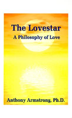 The Lovestar: A Philosophy of Love, Armstrong, Anthony