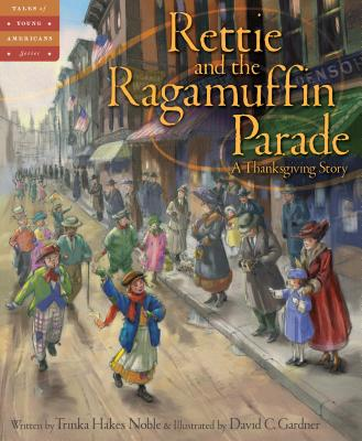 RETTIE AND THE RAGAMUFFIN PARADE: A THANKSGIVING STORY (TALES OF YOUNG AMERICANS), NOBLE, TRINKA HAKES