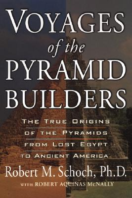 Image for Voyages of the Pyramid Builders: The True Origins of the Pyramids from Lost Egypt to Ancient America