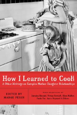 Image for How I Learned to Cook: And Other Writings on Complex Mother-Daughter Relationships