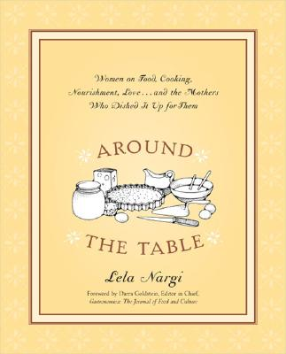 Image for Around the Table: Women on Food, Cooking, Nourishment, Love . . . and the Mothers Who Dished It Upfor Them