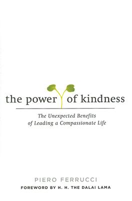 THE POWER OF KINDNESS  The Unexpected Benefits of Leading a Compassionate Life, Ferrucci, Piero