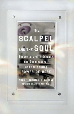Image for The Scalpel and the Soul: Encounters with Surgery, the Supernatural, and the Healing Power of Hope
