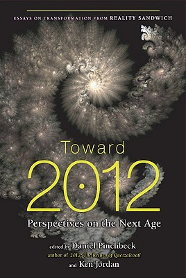 Toward 2012: Perspectives on the Next Age, Pinchbeck, Daniel; Jordan, Ken