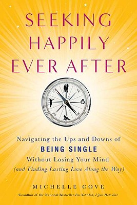 Image for Seeking Happily Ever After: Navigating the Ups and Downs of Being Single Without LosingYour Mind(and Finding  Lasting Love Along the Way)
