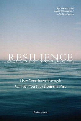 Resilience: How Your Inner Strength Can Set You Free from the Past, Cyrulnik, Boris