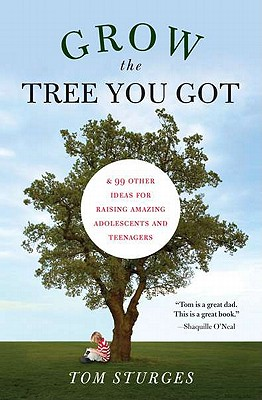 Image for Grow the Tree You Got: & 99 Other Ideas for Raising Amazing Adolescents and Teenagers