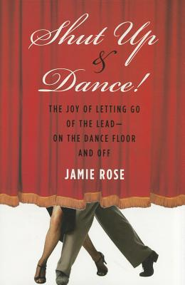 Image for SHUT UP AND DANCE!: The Joy of Letting Go of the L