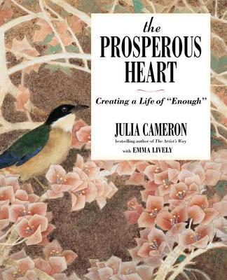 "The Prosperous Heart: Creating a Life of ""Enough"", Cameron, Julia; Lively, Emma"