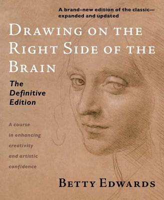 Drawing on the Right Side of the Brain: The Definitive, 4th Edition, Betty Edwards