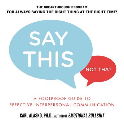 Image for Say This, Not That: A Foolproof Guide to Effective Interpersonal Communication
