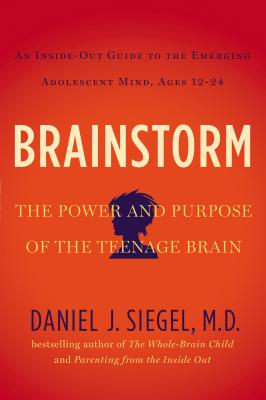 Brainstorm: The Power and Purpose of the Teenage Brain, Siegel MD, Daniel J.