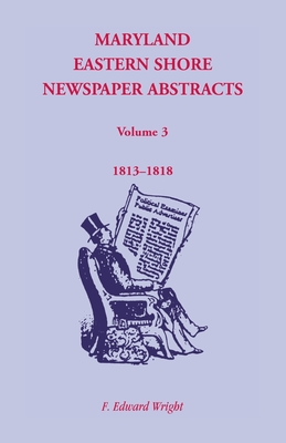 Image for Maryland Eastern Shore Newspaper Abstracts, Volume 3: 1813-1818