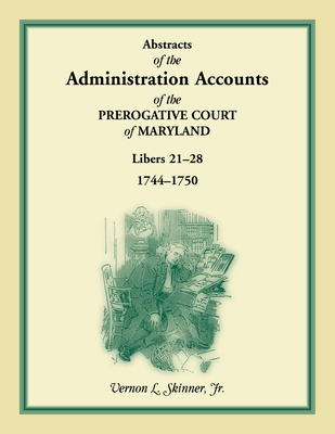Image for Abstracts of the Administration Accounts of the Prerogative Court of Maryland, 1744-1750, Libers 21-28