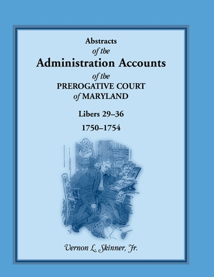 Image for Abstracts of the Administration Accounts of the Prerogative Court of Maryland, 1750-1754, Libers 29-36