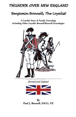 Image for Thunder Over New England: Benjamin Bonnell, The Loyalist. A Loyalist Story & Family Genealogy Including Other Loyalist Bunnell/Bonnell Genealogies