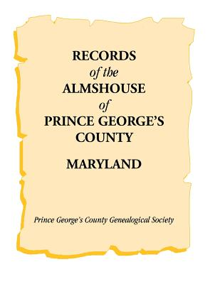 Records of the Almshouse of Prince George's County, Maryland, Prince George's County Genealogical Society