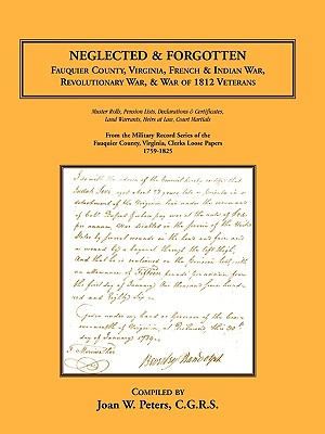 Neglected and Forgotten: Fauquier County, Virginia, French & Indian War, Revolutionary War & War of 1812 Veterans, Joan W. Peters