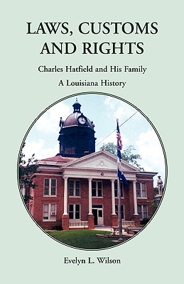 Image for Laws, Customs and Rights: Charles Hatfield and His Family, A Louisiana History