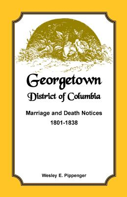 Image for Georgetown, District of Columbia, Marriage and Death Notices, 1801-1838