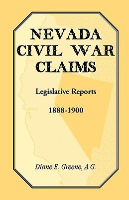 Nevada Civil War Claims: Legislative Reports, 1888-1900, Diane E Greene, AG