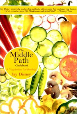 The Middle Path Cookbook: A Vegetarian Awakening, Disney, Jay