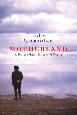 Motherland: A Philosophical History of Russia, Chamberlain, Lesley
