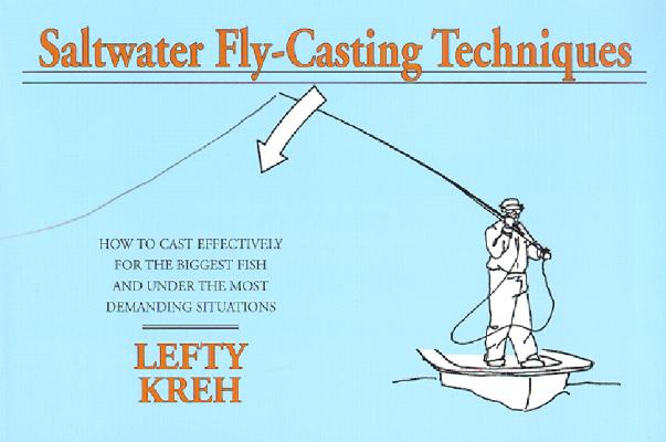 Image for Saltwater Fly-Casting Techniques: How to Cast Effectively for the Biggest Fish and Under the Most Demanding Situations