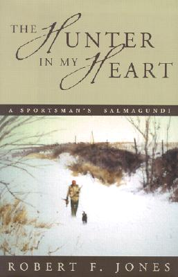 Image for The Hunter in my Heart: A Sportsman's Salmagundi