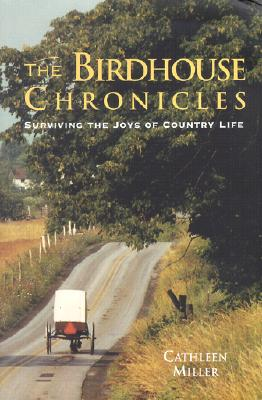 Image for The Birdhouse Chronicles : Surviving the Joys of Country Life