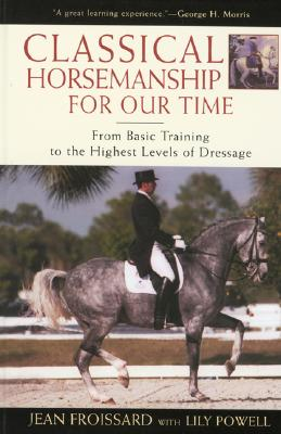 Image for Classical Horsemanship for Our Time: from Basic Training to the Highest Levels of Dressage