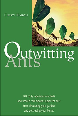 Image for Outwitting Ants: 101 Truly Ingenious Methods and Proven Techniques to Prevent Ants from Devouring Your Garden and Destroying Your Home