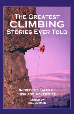 Image for The Greatest Climbing Stories Ever Told: Incredible Tales of Risk and Adventure