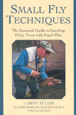 Image for Small Fly Techniques: The Essential Guide to Catching Picky Trout with Small Flies