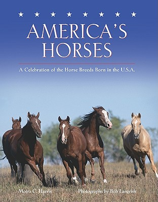 Image for America's Horses  A Celebration of the Horse Breeds Born in the U.S.A.