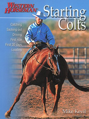 Starting Colts: Catching / Sacking Out / Driving / First Ride / First 30 Days / Loading, Kevil, Mike