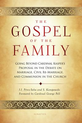 Image for The Gospel of the Family: Going Beyond Cardinal Kasper's Proposal in the Debate on Marriage, Civil Re-Marriage and Communion in the Church