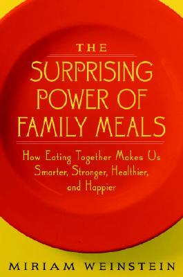 Image for The Surprising Power of Family Meals: How Eating Together Makes Us Smarter, Stronger, Healthier, and Happier