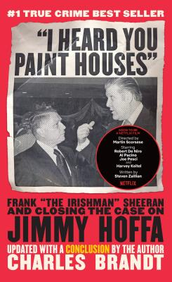 Image for I Heard You Paint Houses: Frank 'The Irishman' Sheeran & Closing the Case on Jimmy Hoffa