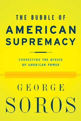 Image for The Bubble Of American Supremacy: Correcting The Misuse Of American Power