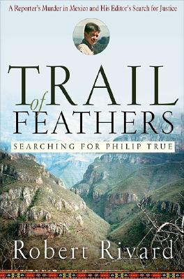 Image for Trail Of Feathers: Searching For Philip True