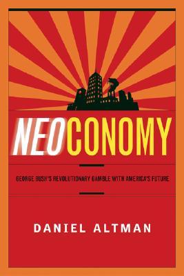 Image for Neoconomy: George Bush's Revolutionary Gamble with America's Future
