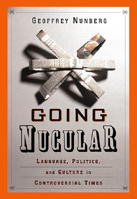 Going Nucular: Language, Politics and Culture in Confrontational Times, Nunberg, Geoffrey