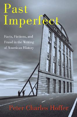 Image for Past Imperfect Facts, Fictions, Frauds - American History From Bancroft And Parkman To Ambro...