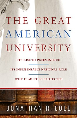 Image for Great American University: Its Rise to Preeminence, Its Indispensable National Role, Why It Must Be Protected