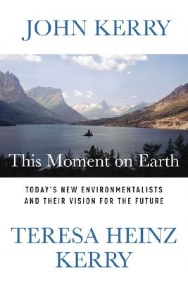 This Moment on Earth: Today's New Environmentalists and Their Vision for the Future (Signed By John Kerry), Kerry, John