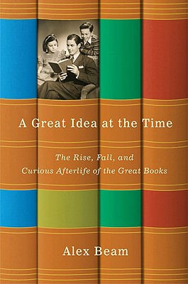 Image for Great Idea at the Time: the Rise, Fall, and Curious Afterlife of the Great Books