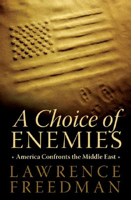 Image for A Choice of Enemies: America Confronts the Middle East